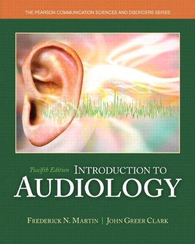 Introduction to Audiology with Enhanced Pearson eText -- Access Card Package: (12th Edition) (Pearson Communication Sciences & Disorders)