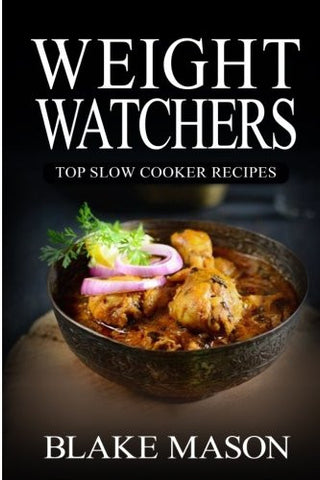 Weight Watchers: Top Slow Cooker Recipes: The Smart Points Cookbook Guide© with over 65+ Approved Slow Cooker Recipes (Start The Points Plus Meal
