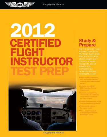 Certified Flight Instructor Test Prep 2012: For the Ground, Flight, Military Competency and Sport Instructor: Airplane, Helicopter, Glider, ... FA