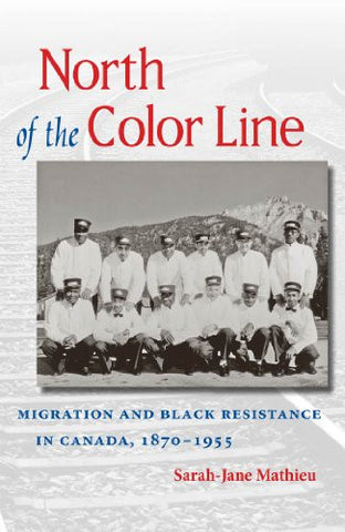 North of the Color Line: Migration and Black Resistance in Canada, 1870-1955 (The John Hope Franklin Series in African American History and Cultur