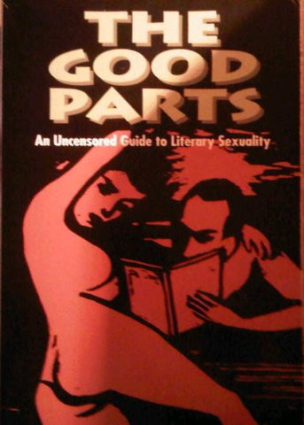 The Good Parts: Uncensored Guide to Literary Sexuality