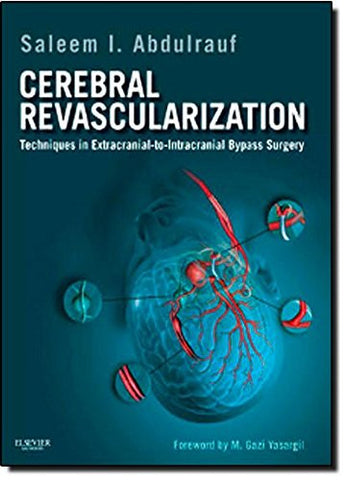 Cerebral Revascularization: Techniques in Extracranial-to-Intracranial Bypass Surgery: Expert Consult - Online and Print, 1e
