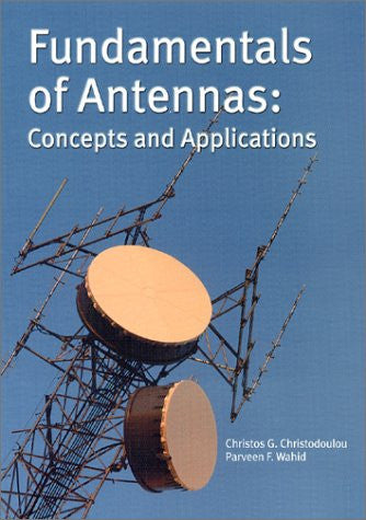Fundamentals of Antennas: Concepts and Applications (SPIE Tutorial Texts in Optical Engineering Vol. TT50)