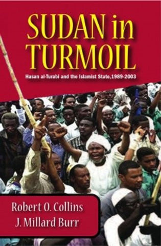 Sudan in Turmoil: Hasan al-Turabi and the Islamist State, 1889-2003