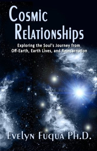 Cosmic Relationships: Exploring the Soul's Journey from Off-Earth, Earth Lives, and Reincarnation