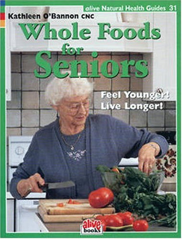 Whole Foods for Seniors (Natural Health Guide) (Natural Health Guide) (Alive Natural Health Guides)