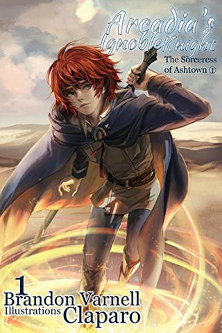 Arcadia's Ignoble Knight, Volume 1: The Sorceress of Ashtown Part I