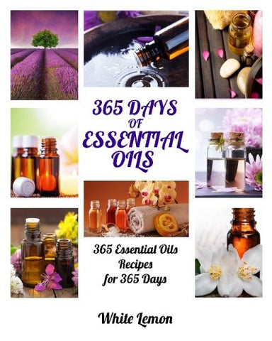 Essential Oils: 365 Days of Essential Oils (Aromatherapy and Essential Oils Recipes Guide Books For Beginners, Weight Loss, Allergies, Young, Hair