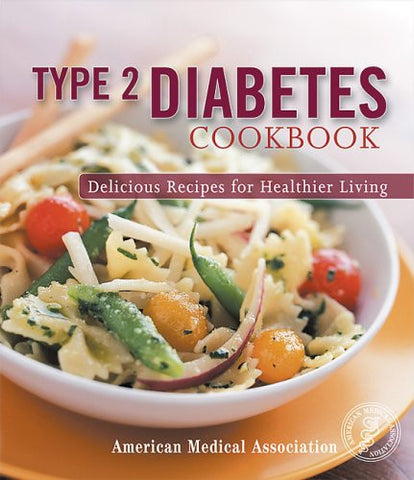 Type 2 Diabetes Cookbook: Delicious Recipes for Healthier Living (American Medical Association)