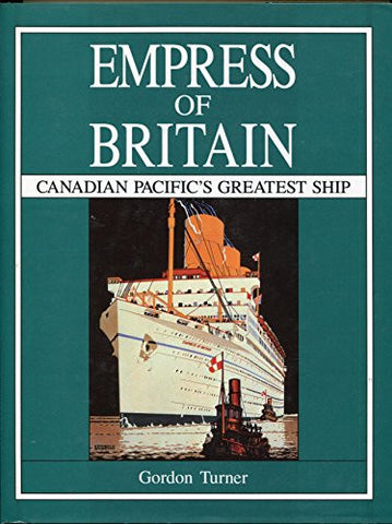 Empress of Britain: Canadian Pacific's Greatest Ship