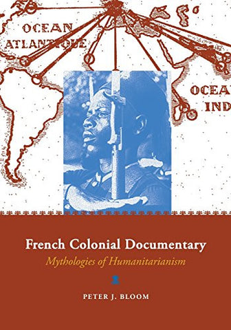 French Colonial Documentary: Mythologies of Humanitarianism