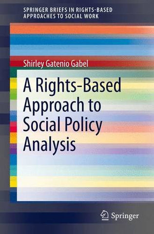 A Rights-Based Approach to Social Policy Analysis (SpringerBriefs in Rights-Based Approaches to Social Work)