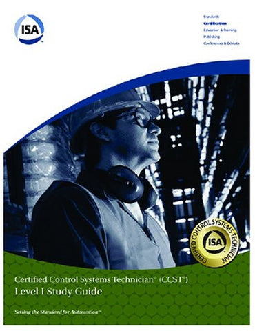 Isa Certified Control Systems Technician: Level 1 (Ccst Program Level I Study Guide)