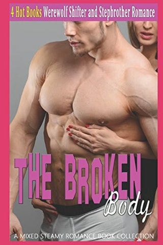 The Broken Body: Werewolf Shifter and Stepbrother Romance (A Mixed Steamy Romance Book Collection)