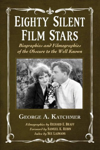 Eighty Silent Film Stars: Biographies and Filmographies of the Obscure to the Well Known 2 vol set