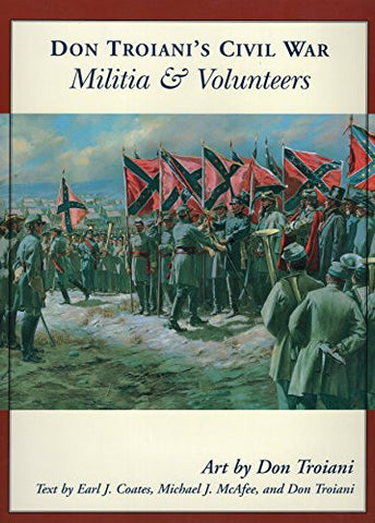 Don Troiani's Civil War Militia & Volunteers (Don Troiani's Civil War Series)
