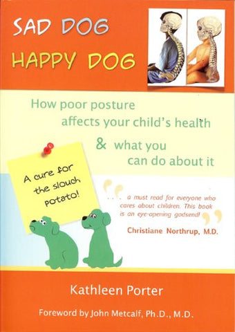 Sad Dog, Happy Dog: How Poor Posture Affects Your Child's Health and What You Can Do About It