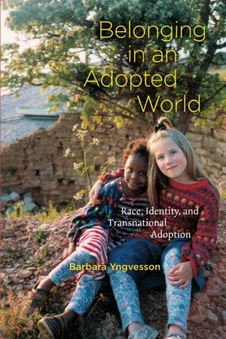 Belonging in an Adopted World: Race, Identity, and Transnational Adoption (Chicago Series in Law and Society)