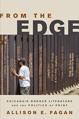 From the Edge: Chicana/o Border Literature and the Politics of Print (Latinidad: Transnational Cultures in the United States)