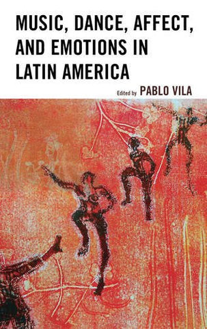 Music, Dance, Affect, and Emotions in Latin America (Music, Culture, and Identity in Latin America)