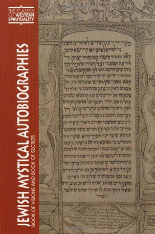 Jewish Mystical Autobiographies: The Book of Visions and Megillat Setarim (Classics of Western Spirituality)