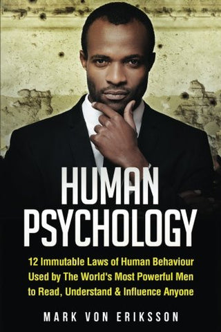 Human Psychology: 12 Immutable Laws of Human Behaviour Used by The World's Most Powerful Men to Read, Understand & Influence Anyone (Human Psychol