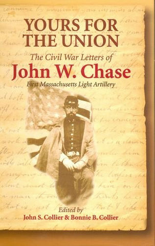 Yours for the Union: The Civil War Letters of John W. Chase, First Massachusetts Light Artillery (The North's Civil War)