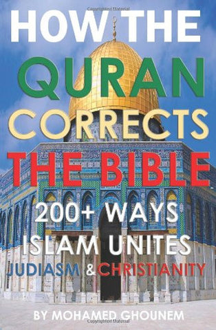 How the Quran Corrects the Bible: 200+ Ways Islam Unites Judaism and Christianity