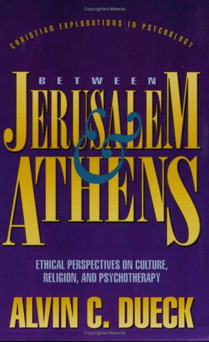 Between Jerusalem and Athens: Ethical Perspectives on Culture, Religion, and Psychotherapy (Christian Explorations in Psychology)