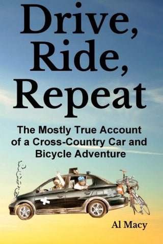 Drive, Ride, Repeat: The Mostly True Account of a Cross-Country Car and Bicycle Adventure