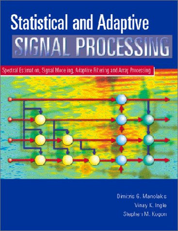 Statistical and Adaptive Signal Processing: Spectral Estimation, Signal Modeling, Adaptive Filtering and Array Processing (Artech House Signal Pro