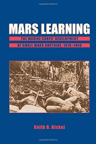 Mars Learning: The Marine Corp's Development of Small Wars Doctrine, 1915-1940