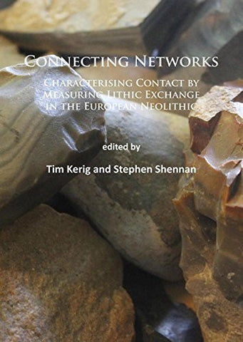 Connecting Networks: Characterising Contact by Measuring Lithic Exchange in the European Neolithic