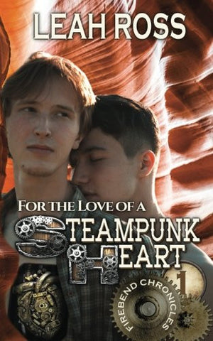 For the Love of a Steampunk Heart: Firebend Chronicles, Book One (Volume 1)