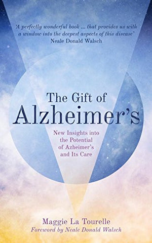 The Gift of Alzheimer's: New Insights into the Potential of Alzheimer's and Its Care