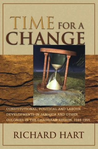 Time for a Change: Constitutional, Political and Labour Developments in Jamaica and Other Colonies in the Caribbean Region, 1944-1955