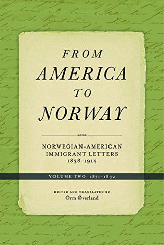 From America to Norway: Norwegian-American Immigrant Letters 1838-1914, Volume II: 1871-1892 (Norwegian-American Immigrant Letters 1871-1892)