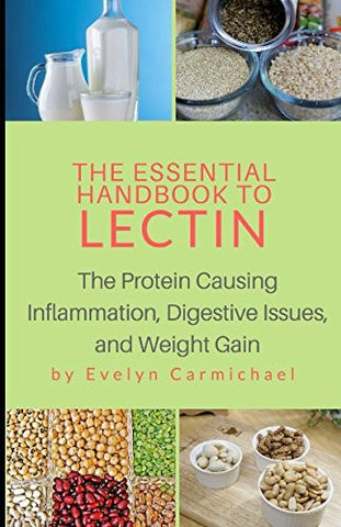 The Essential Handbook to Lectin: The Protein Causing Inflammation, Digestive Issues, and Weight Gain
