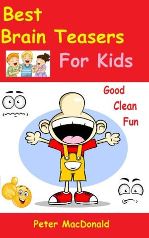 Best Brain Teasers For Kids: Good Clean Fun (Best Joke Books For Kids) (Volume 4)