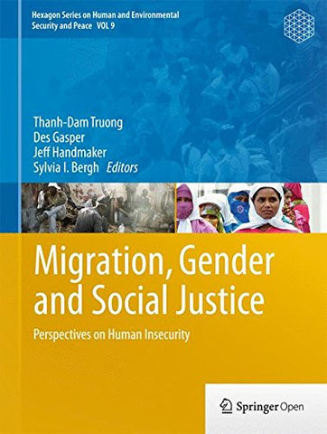 Migration, Gender and Social Justice: Perspectives on Human Insecurity (Hexagon Series on Human and Environmental Security and Peace)