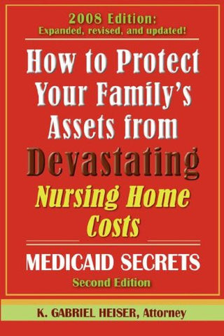 How to Protect Your Family's Assets from Devastating Nursing Home Costs: Medicaid Secrets (2nd Edition).