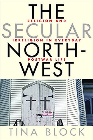 The Secular Northwest: Religion and Irreligion in Everyday Postwar Life
