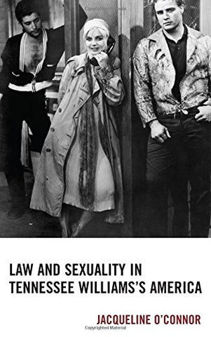 Law and Sexuality in Tennessee Williams's America (Law, Culture, and the Humanities Series)