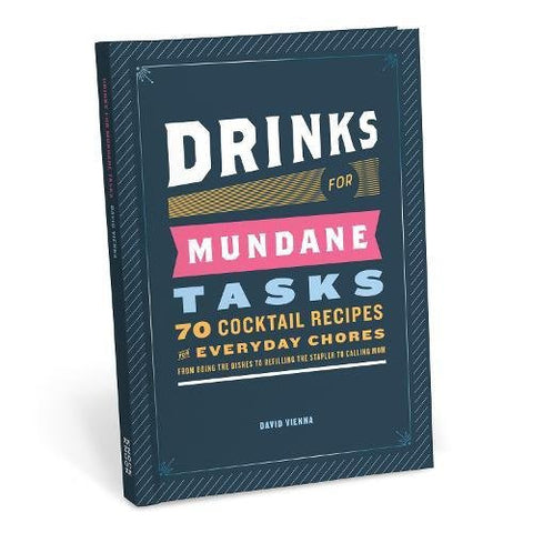 Drinks for Mundane Tasks: 70 Cocktail Recipes for Everyday Chores