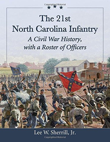 The 21st North Carolina Infantry: A Civil War History, With a Roster of Officers
