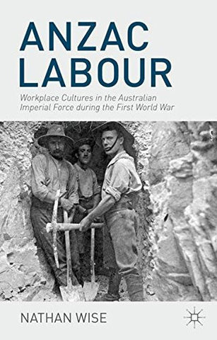 Anzac Labour: Workplace Cultures in the Australian Imperial Force during the First World War