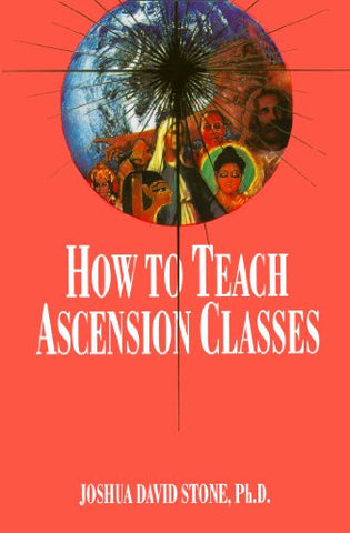 How to Teach Ascension Classes (Ascension Series, Book 12) (Easy-To-Read Encyclopedia of the Spiritual Path)