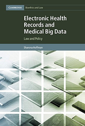 Electronic Health Records and Medical Big Data: Law and Policy (Cambridge Bioethics and Law)