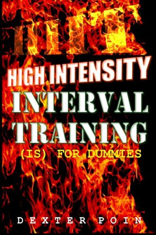 High Intensity Interval Training - HIIT: (is for Dummies) A Must Read for all Fitness Enthusiasts (Weight loss motivation - fitness motivation - a
