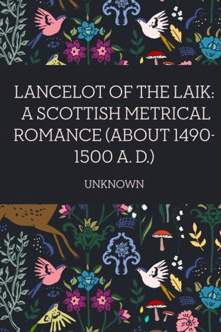 Lancelot of the Laik: A Scottish Metrical Romance (About 1490-1500 A. D.)